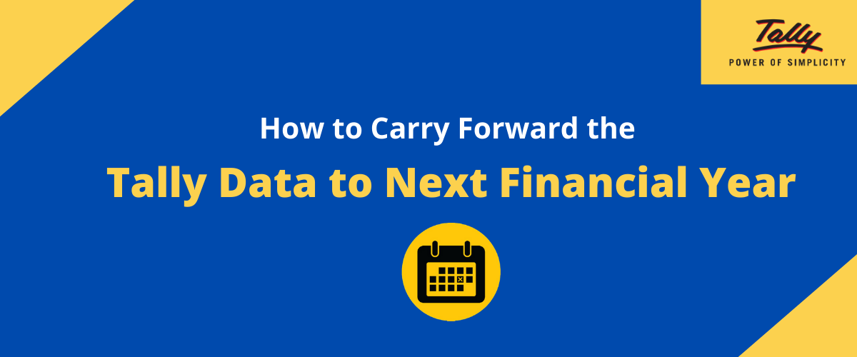 How to Carry Forward the Tally Data to Next Financial Year